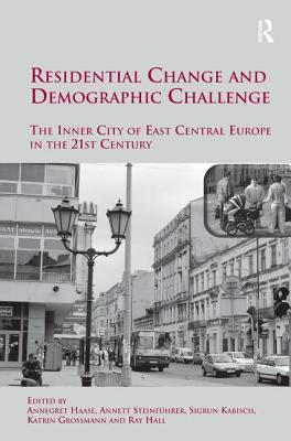 Residential Change and Demographic Challenge: The Inner City of East Central Europe in the 21st Century - Steinfuhrer, Annett, and Kabisch, Sigrun, and Grossmann, Katrin