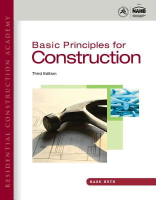 Residential Construction Academy: Basic Principles for Construction - Huth, Mark W.