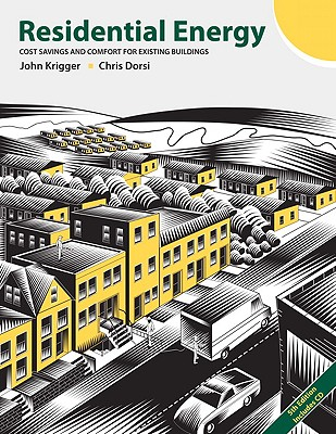 Residential Energy: Cost Savings and Comfort for Existing Buildings - Krigger, John, and Dorsi, Chris
