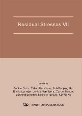 Residual Stresses VII: Icrs 7: Proceedings of the 7th International Conference on Residual Stresses, Icrs-7, Xi'an, China, 14-17 June 2004 - Zhongguo Ji XIE Gong Cheng Xue Hui