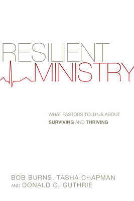 Resilient Ministry: What Pastors Told Us about Surviving and Thriving - Burns, Bob, and Chapman, Tasha D, and Guthrie, Donald C