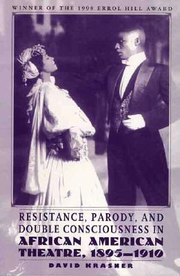 Resistance, Parody and Double Consciousness in African American Theatre, 1895-19 - Krasner, David