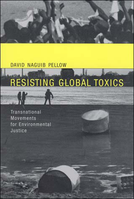 Resisting Global Toxics: Transnational Movements for Environmental Justice - Pellow, David Naguib