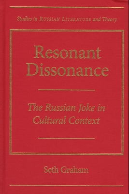 Resonant Dissonance: The Russian Joke in Cultural Context - Graham, Seth