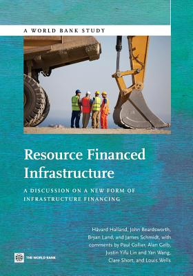 Resource Financed Infrastructure: A Discussion on a New Form of Infrastructure Financing - Halland, Havard, and Bearsdworth, John, and Land, Bryan