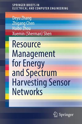 Resource Management for Energy and Spectrum Harvesting Sensor Networks - Zhang, Deyu