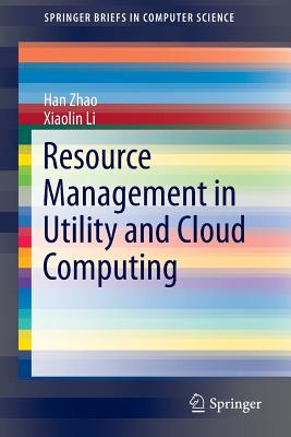 Resource Management in Utility and Cloud Computing - Zhao, Han