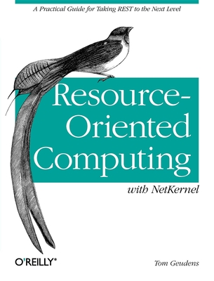 Resource-Oriented Computing with Netkernel: Taking Rest Ideas to the Next Level - Geudens, Tom