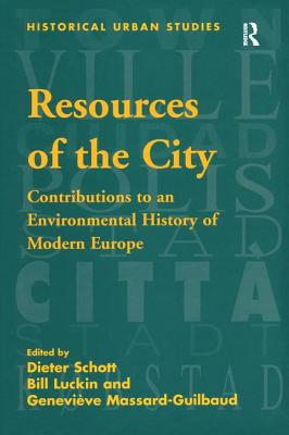 Resources of the City: Contributions to an Environmental History of Modern Europe - Luckin, Bill, and Schott, Dieter (Editor)