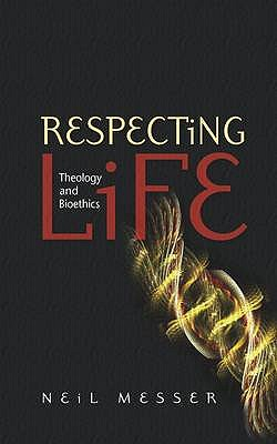 Respecting Life: Theology and Bioethics - Messer, Neil