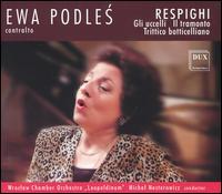Respighi: Gli uccelli; Il tramonto; Trittico botticelliano - Ewa Podles (contralto); Wroclaw Chamber Orchestra Leopoldinum; Michal Nesterowicz (conductor)