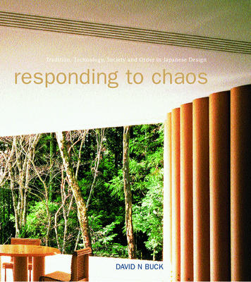Responding to Chaos: Tradition, Technology, Society and Order in Japanese Design - Buck, David N