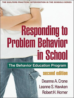 Responding to Problem Behavior in Schools: The Behavior Education Program - Crone, Deanne A, PhD