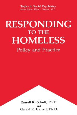 Responding to the Homeless: Policy and Practice - Schutt, Russell K., and Garrett, Gerald R.