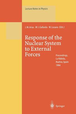 Response of the Nuclear System to External Forces: Proceedings of the V La Rábida International Summer School on Nuclear Physics Held at La Rábida, Huelva, Spain 19 June - 1 July 1994 - Arias, Jose M (Editor), and Gallardo, Maria I (Editor), and Lozano, Manuel (Editor)
