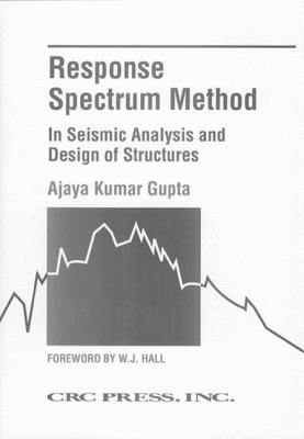 Response Spectrum Method in Seismic Analysis and Design of Structures - Gupta, Ajaya Kumar