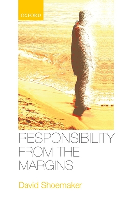 Responsibility from the Margins - Shoemaker, David