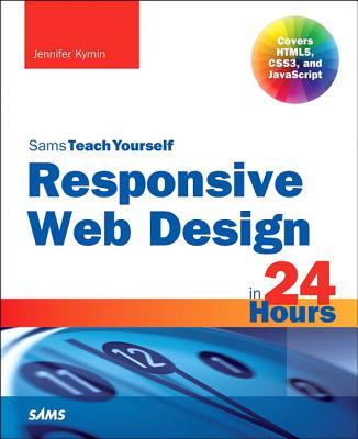 Responsive Web Design in 24 Hours, Sams Teach Yourself - Kyrnin, Jennifer