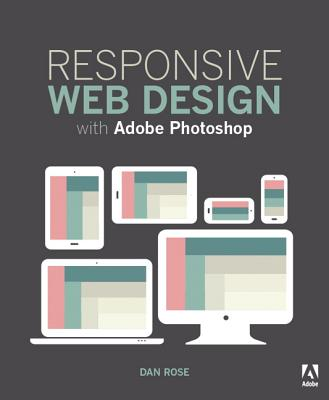 Responsive Web Design with Adobe Photoshop - Rose, Dan
