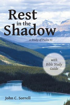 Rest in the Shadow: A Study of Psalm 91 - Sorrell, John C
