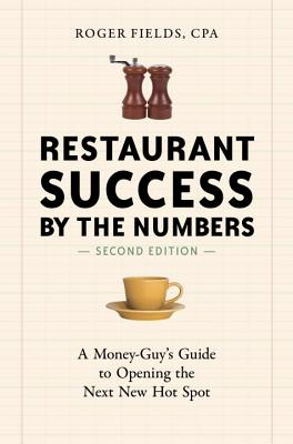 Restaurant Success by the Numbers: A Money-Guy's Guide to Opening the Next New Hot Spot - Fields, Roger