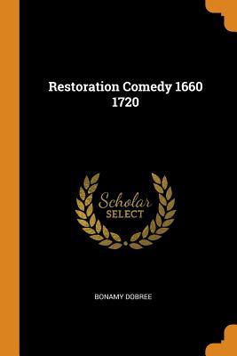 Restoration Comedy 1660 1720 - Dobree, Bonamy