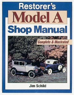 Restorer's Model a Shop Manual - Schild, Jim, and Schild, James J