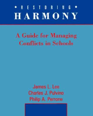Restoring Harmony: A Guide to Managing Conflict in Schools - Pulvino, Charles J, and Lee, James L, and Perrone, Philip A