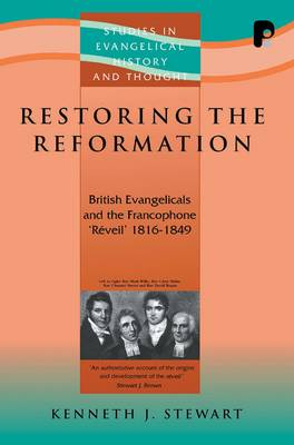 Restoring the Reformation: British Evangelicals and the Francophone 'Reveil' 1816-1849 - Stewart, Kenneth J