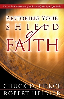 Restoring Your Shield of Faith: Reach a New Dimension of Faith for Daily Victory - Pierce, Chuck D, Dr., and Heidler, Robert