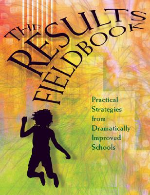 Results Fieldbook: Practical Strategies from Dramatically Improved Schools - Schmoker, Michael J