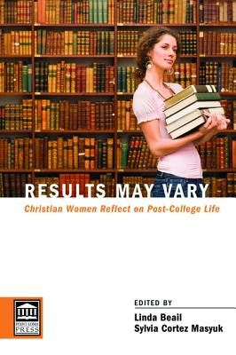Results May Vary: Christian Women Reflect on Post-College Life - Beail, Linda (Editor), and Masyuk, Sylvia Cortez (Editor)