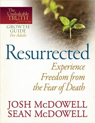 Resurrected--Experience Freedom from the Fear of Death - McDowell, Josh, and McDowell, Sean, Dr.