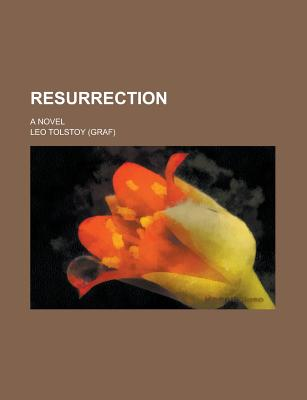 Resurrection; A Novel - Tolstoy, Leo Nikolayevich, Count