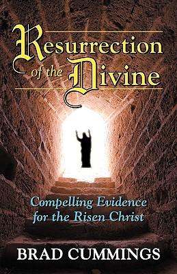 Resurrection of the Divine: Compelling Evidence for the Risen Christ - Cummings, Brad