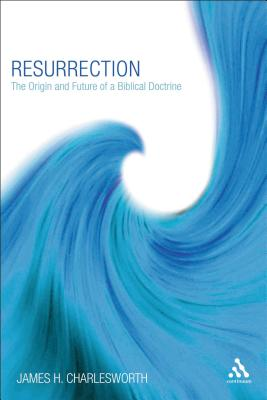 Resurrection: The Origin and Future of a Biblical Doctrine - Charlesworth, James H (Editor)