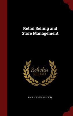 Retail Selling and Store Management - Nystrom, Paul H B 1878