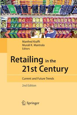 Retailing in the 21st Century: Current and Future Trends - Krafft, Manfred (Editor), and Mantrala, Murali K (Editor)