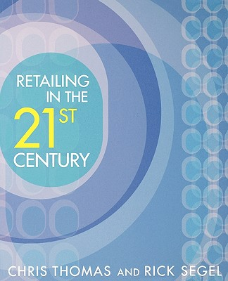 Retailing in the 21st Century - Thomas, and Segel