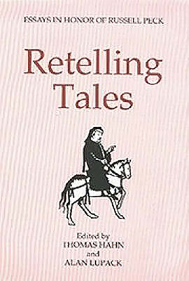 Retelling Tales: Essays in Honor of Russell Peck - Hahn, Thomas (Editor), and Lupack, Alan (Editor)