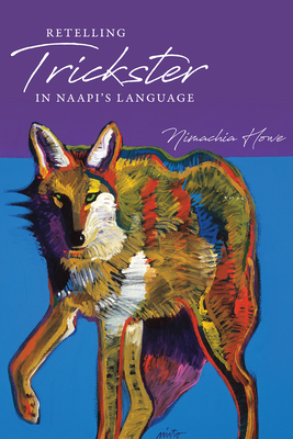Retelling Trickster in Naapi's Language - Howe, Nimachia