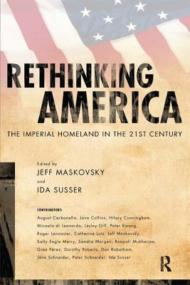Rethinking America: The Imperial Homeland in the 21st Century - Maskovsky, Jeff, and Susser, Ida