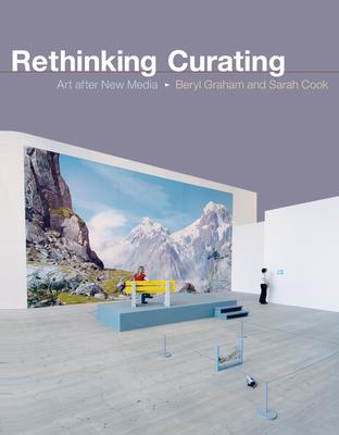 Rethinking Curating: Art After New Media - Graham, Beryl