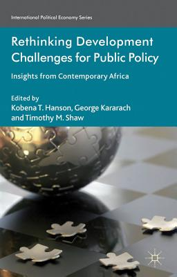 Rethinking Development Challenges for Public Policy: Insights from Contemporary Africa - Hanson, Kobena T. (Editor), and Kararach, George (Editor), and Shaw, Timothy M., Professor (Editor)