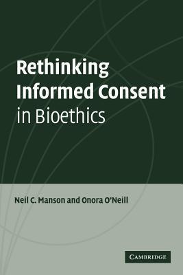 Rethinking Informed Consent in Bioethics - Manson, Neil C