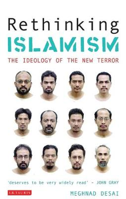 Rethinking Islamism: The Ideology of the New Terror - Desai, Meghnad