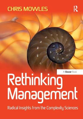 Rethinking Management: Radical Insights from the Complexity Sciences - Mowles, Chris
