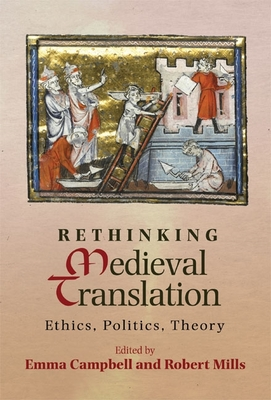 Rethinking Medieval Translation: Ethics, Politics, Theory - Campbell, Emma (Editor), and Mills, Robert (Editor)
