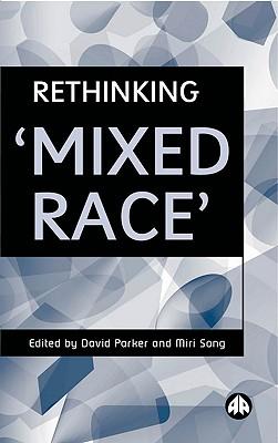 Rethinking 'Mixed Race' - Parker, David, Mr., PhD (Editor)