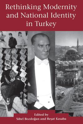 Rethinking Modernity and National Identity in Turkey - Bozdogan, Sibel (Editor), and Kasaba, Resat (Editor)